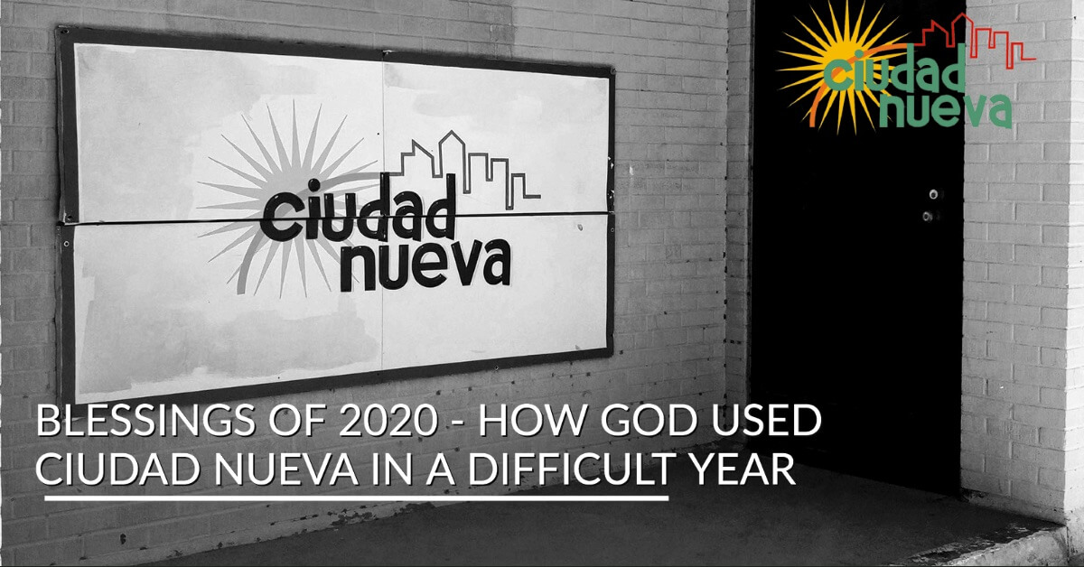 Blessings of 2020 - How God Used Ciudad Nueva In A Difficult Year