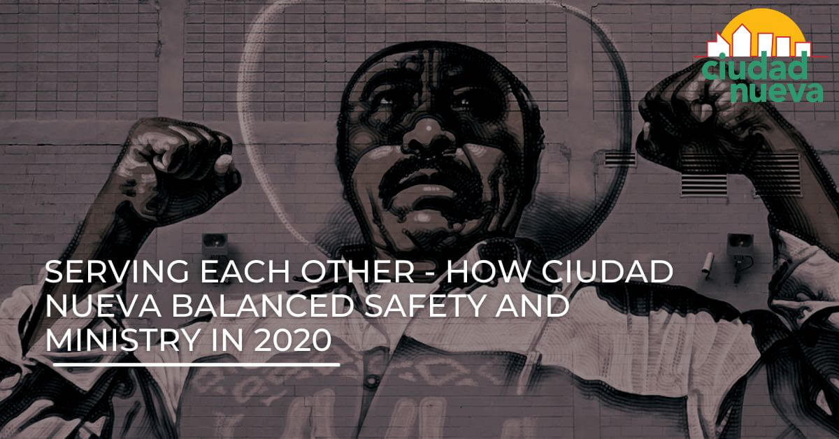 Serving Each Other - How Ciudad Nueva Balanced Safety and Ministry in 2020